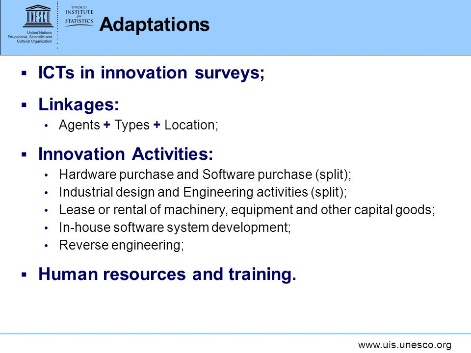 www.uis.unesco.org Adaptations ICTs in innovation surveys; Linkages: Agents + Types + Location; Innovation Activities: Hardware purchase and Software