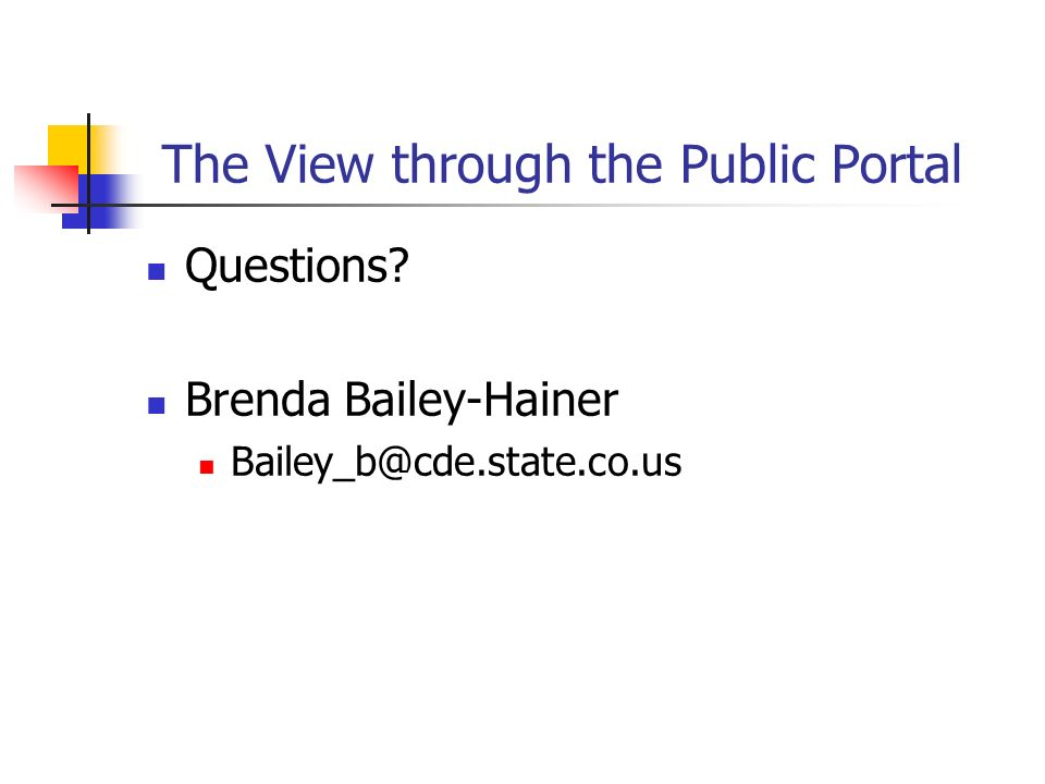 The View through the Public Portal Questions Brenda Bailey-Hainer Bailey_b@cde.state.co.us