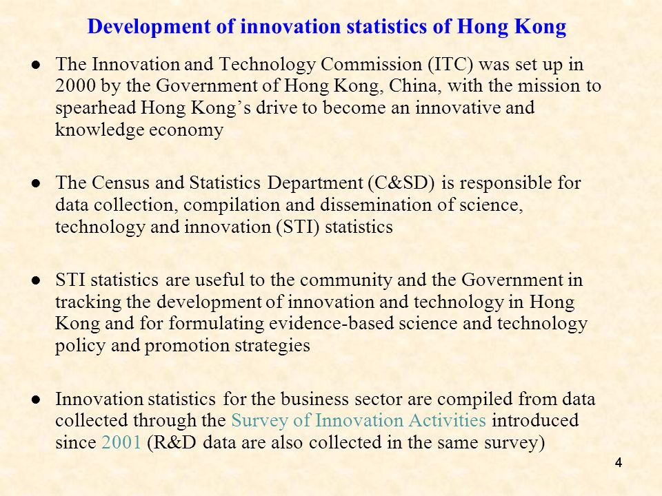 555 C&D adopts international statistical guidelines for compilation of internationally comparable STI Indicators of Hong Kong Concepts and definitions adopted in the innovation survey are based on the Oslo Manual (OECD and Eurostat) Effort has been made to align the framework of the innovation survey of Hong Kong with that of the Community Innovation Survey for the European economies to facilitate compilation of internationally comparable innovation statistics