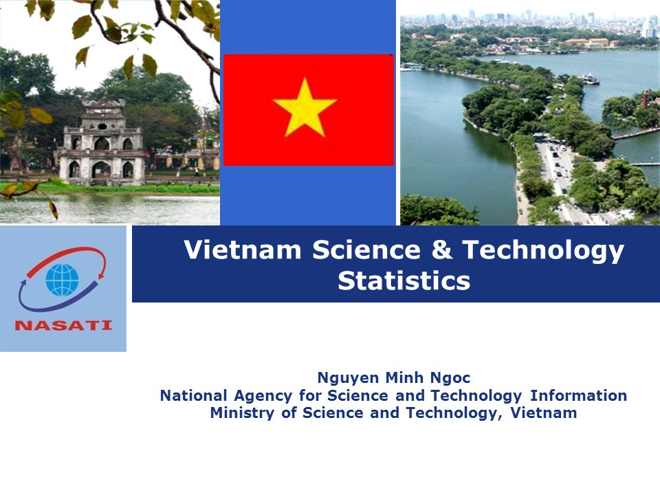 Vietnam Science & Technology Statistics Nguyen Minh Ngoc National Agency for Science and Technology Information Ministry of Science and Technology, Vietnam