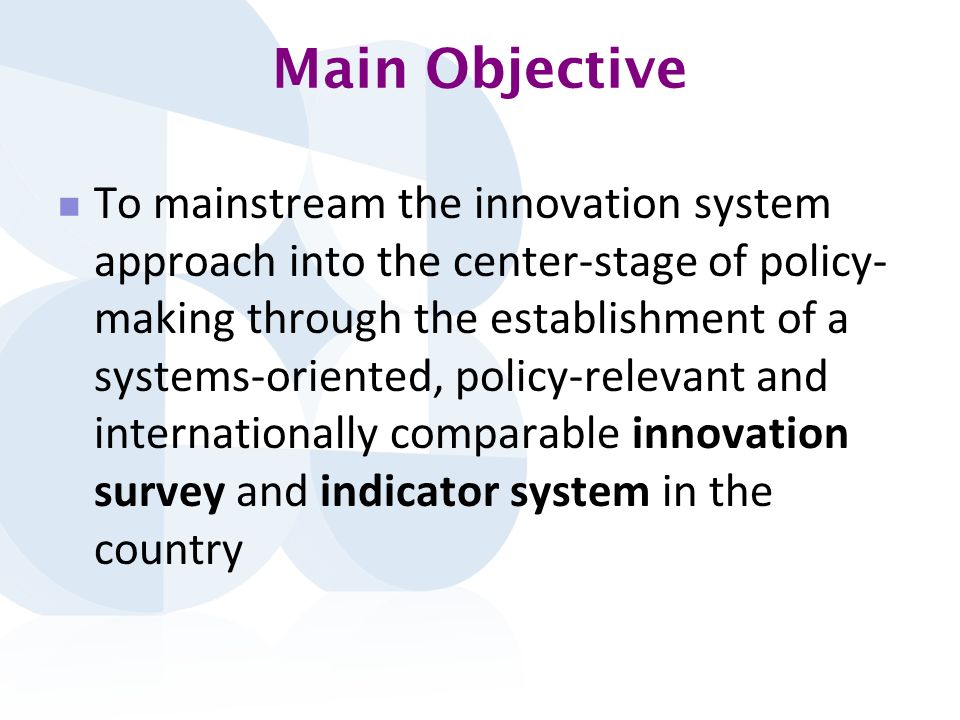 Specific Objectives To enable the design and administration, and collaboration with relevant stakeholders, an innovation survey as a policy tool for measuring innovative performance of economic actors.