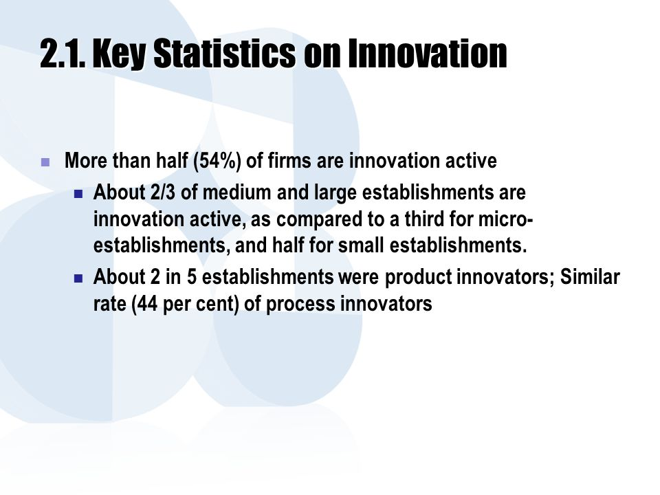 2.1. Key Statistics on Innovation More than half (54%) of firms are innovation active About 2/3 of medium and large establishments are innovation acti