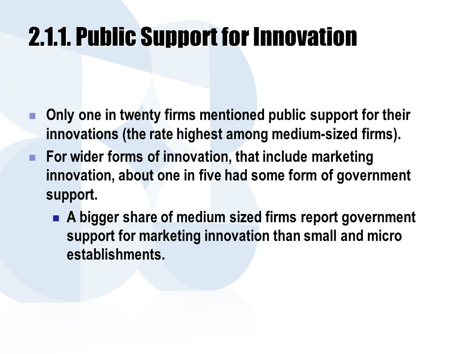 2.1.1. Public Support for Innovation Only one in twenty firms mentioned public support for their innovations (the rate highest among medium-sized firm