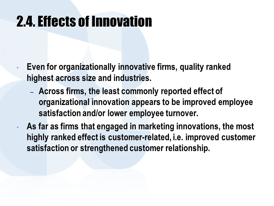 2.4. Effects of Innovation Even for organizationally innovative firms, quality ranked highest across size and industries. – Across firms, the least co