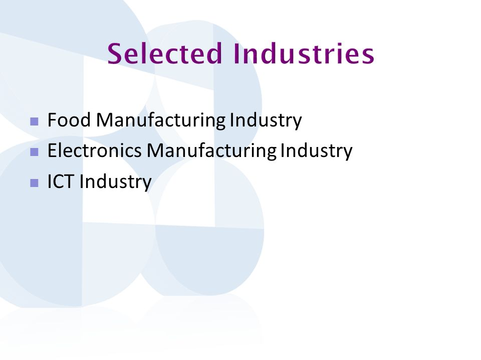 Food Manufacturing Industry Electronics Manufacturing Industry ICT Industry