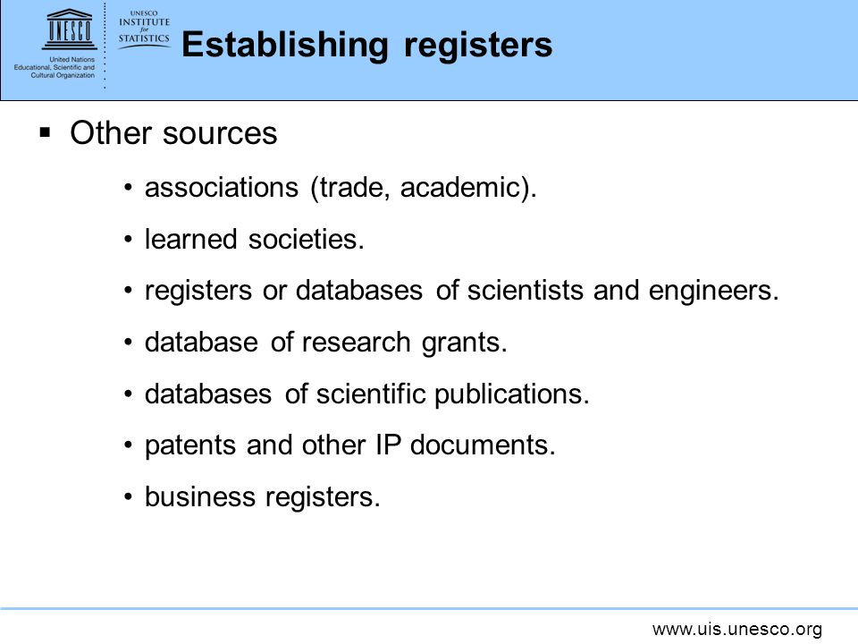 www.uis.unesco.org Establishing registers Other sources associations (trade, academic). learned societies. registers or databases of scientists and en