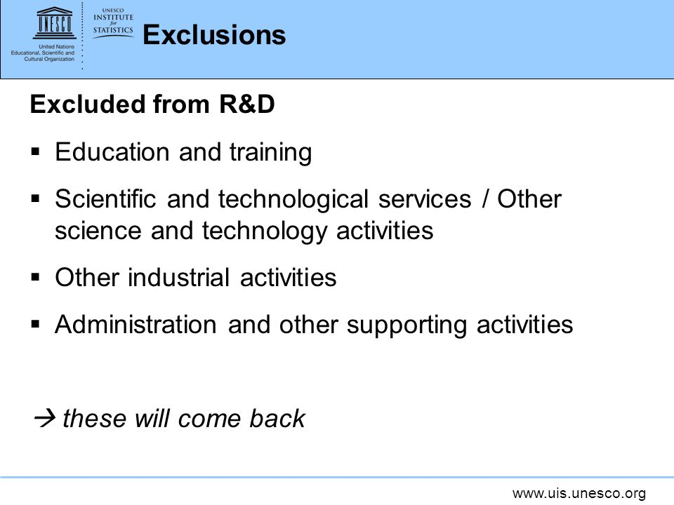 Exclusions Excluded from R&D Education and training Scientific and technological services / Other science and technology activities Other industrial activities Administration and other supporting activities these will come back