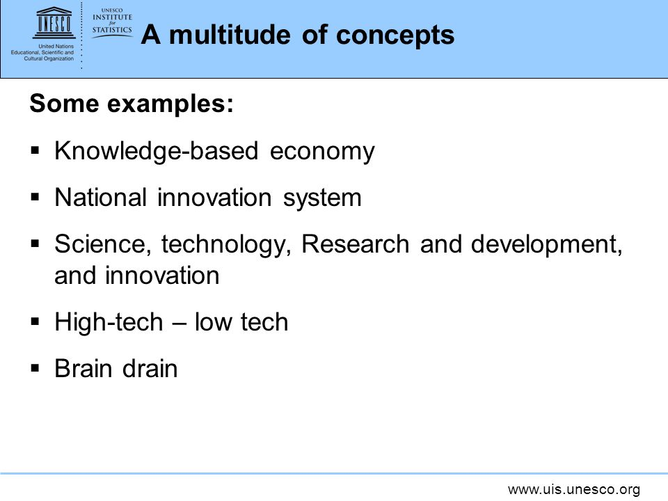 A multitude of concepts Some examples: Knowledge-based economy National innovation system Science, technology, Research and development, and innovation High-tech – low tech Brain drain