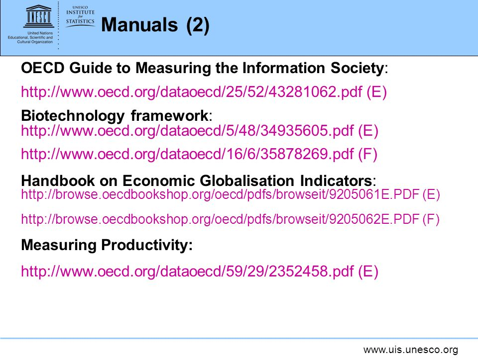 Manuals (2) OECD Guide to Measuring the Information Society:   (E) Biotechnology framework:   (E)   (F) Handbook on Economic Globalisation Indicators:   (E)   (F) Measuring Productivity:   (E)