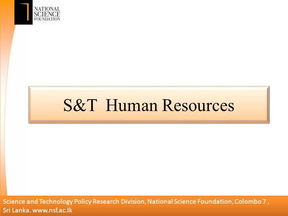 S&T Human Resources Science and Technology Policy Research Division, National Science Foundation, Colombo 7, Sri Lanka.