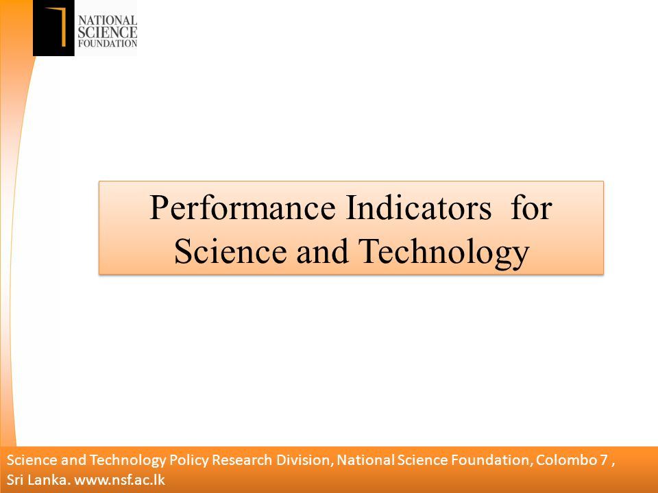 Performance Indicators for Science and Technology Science and Technology Policy Research Division, National Science Foundation, Colombo 7, Sri Lanka.