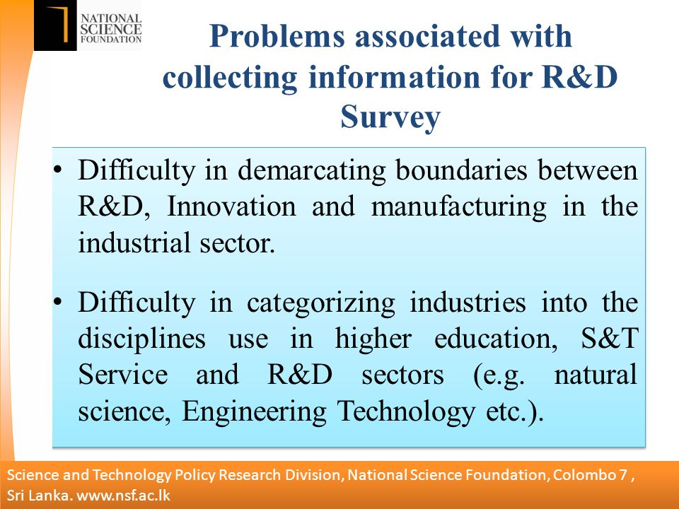 Problems associated with collecting information for R&D Survey Difficulty in demarcating boundaries between R&D, Innovation and manufacturing in the industrial sector.