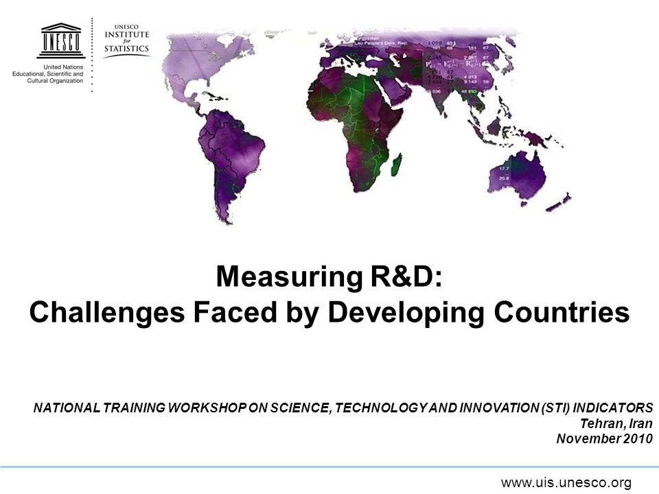www.uis.unesco.org Measuring R&D: Challenges Faced by Developing Countries NATIONAL TRAINING WORKSHOP ON SCIENCE, TECHNOLOGY AND INNOVATION (STI) INDI