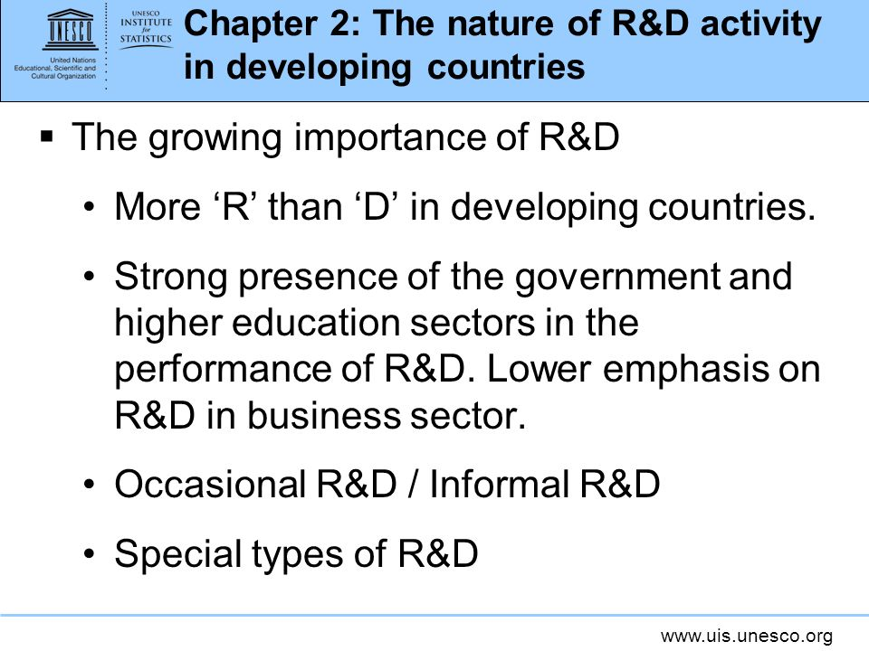 www.uis.unesco.org Chapter 2: The nature of R&D activity in developing countries The growing importance of R&D More R than D in developing countries.