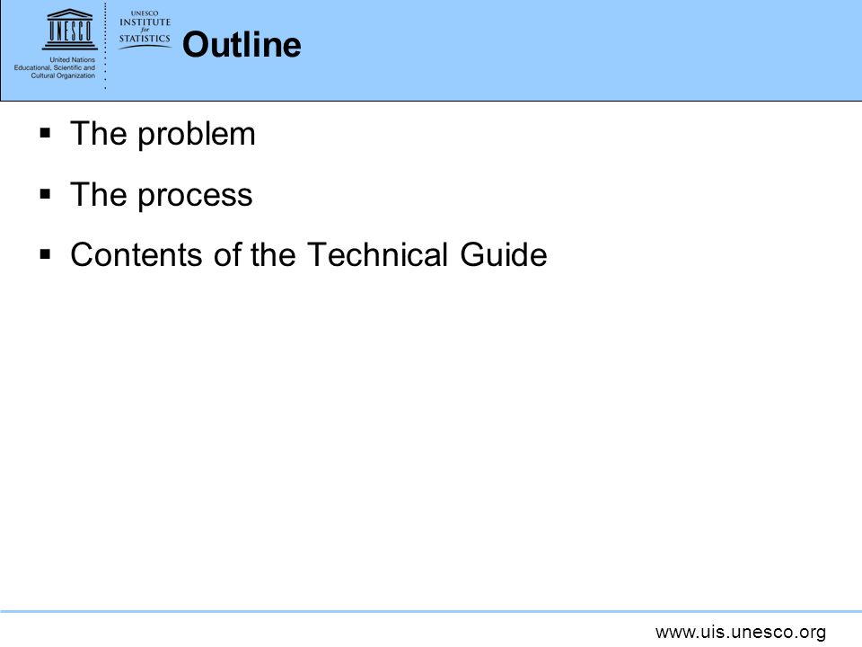 www.uis.unesco.org Outline The problem The process Contents of the Technical Guide