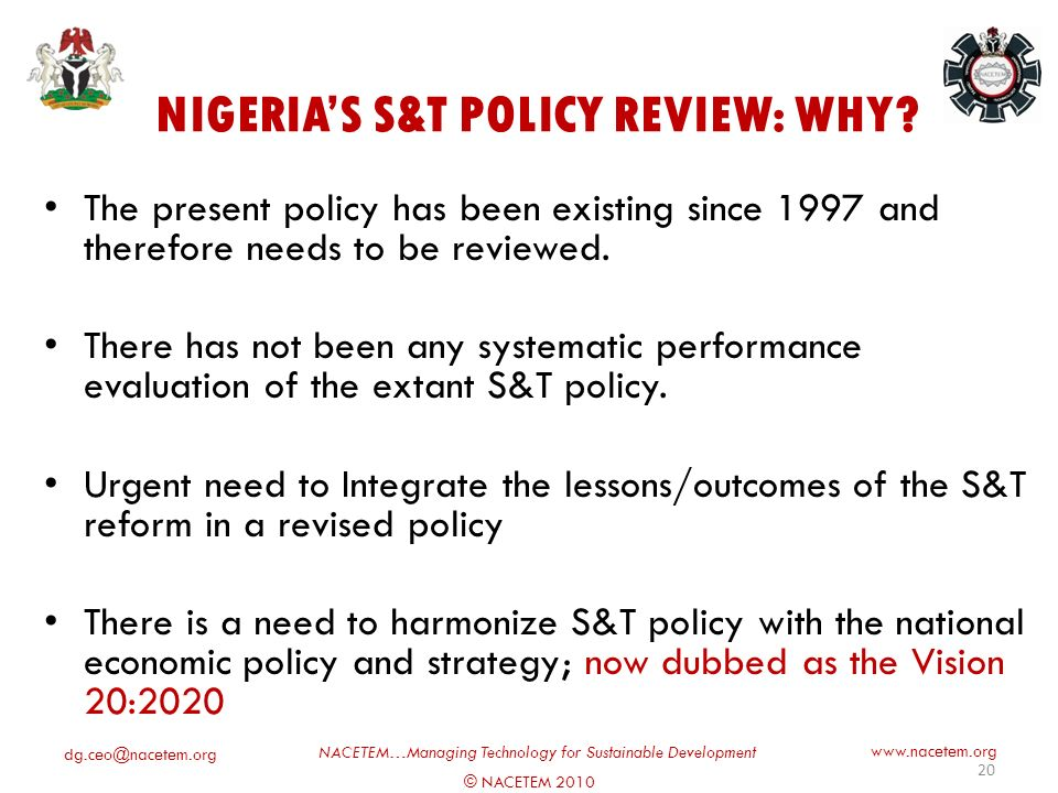 © NACETEM 2010 NACETEM…Managing Technology for Sustainable Development   HISTORY OF NIGERIAS S&T POLICY 19 The first National Science and Technology Policy in Nigeria was produced in 1986 under the leadership of Prof.