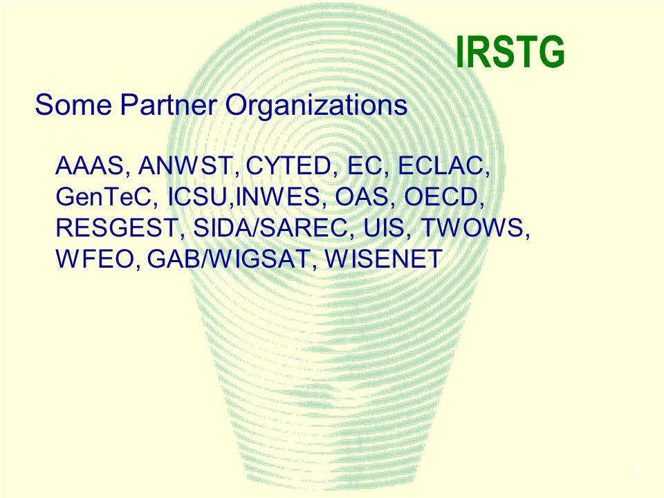 3 IRSTG Some Partner Organizations AAAS, ANWST, CYTED, EC, ECLAC, GenTeC, ICSU,INWES, OAS, OECD, RESGEST, SIDA/SAREC, UIS, TWOWS, WFEO, GAB/WIGSAT, WI