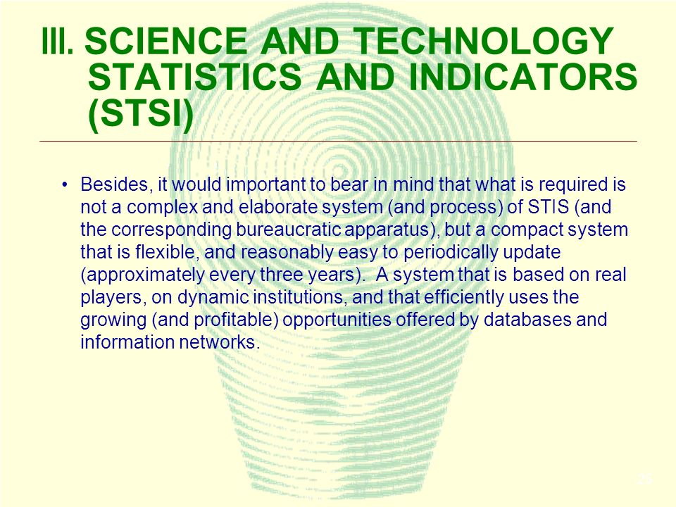 25 III. SCIENCE AND TECHNOLOGY STATISTICS AND INDICATORS (STSI) Besides, it would important to bear in mind that what is required is not a complex and