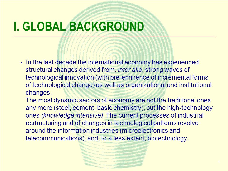 4 I. GLOBAL BACKGROUND In the last decade the international economy has experienced structural changes derived from, inter alia, strong waves of techn
