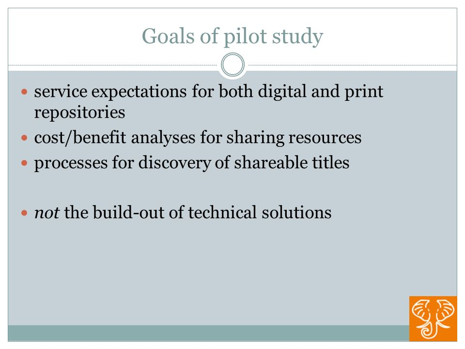 Goals of pilot study service expectations for both digital and print repositories cost/benefit analyses for sharing resources processes for discovery