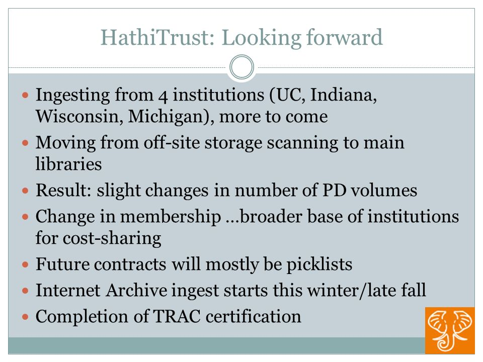 HathiTrust: Looking forward Ingesting from 4 institutions (UC, Indiana, Wisconsin, Michigan), more to come Moving from off-site storage scanning to ma