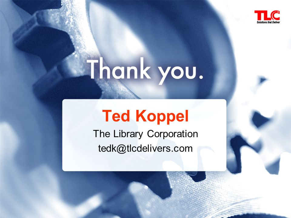 Ted Koppel The Library Corporation tedk@tlcdelivers.com