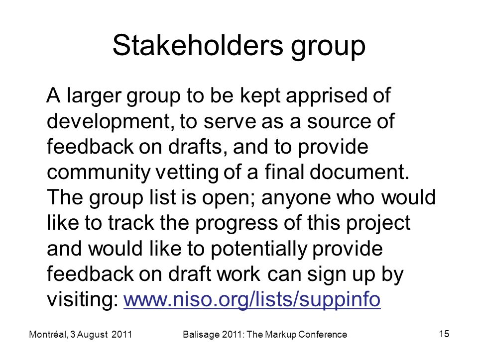 Stakeholders group A larger group to be kept apprised of development, to serve as a source of feedback on drafts, and to provide community vetting of