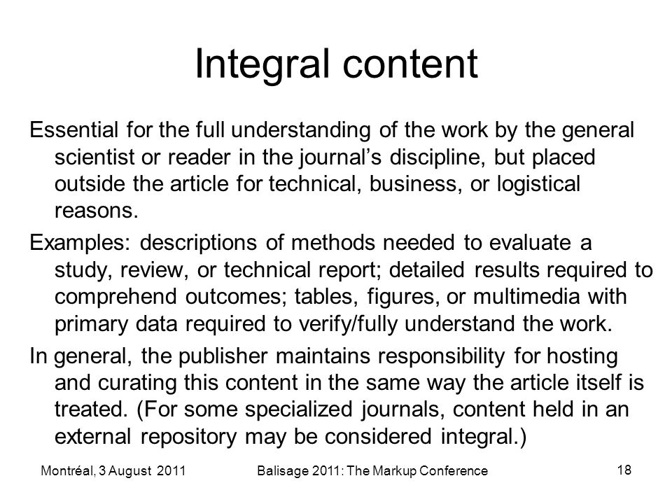Integral content Essential for the full understanding of the work by the general scientist or reader in the journals discipline, but placed outside the article for technical, business, or logistical reasons.