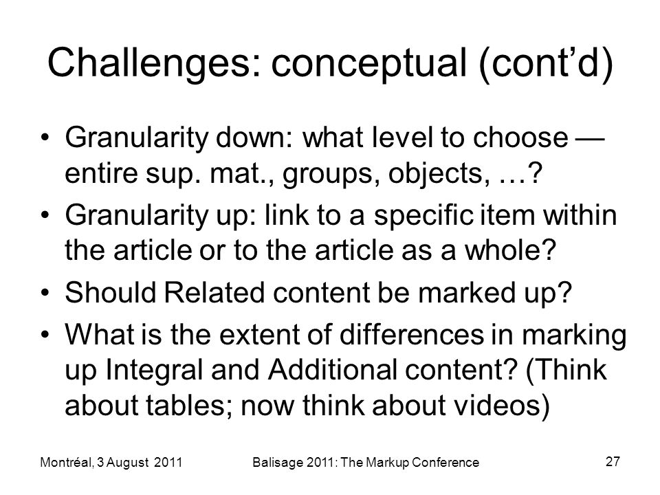 Challenges: conceptual (contd) Granularity down: what level to choose entire sup.