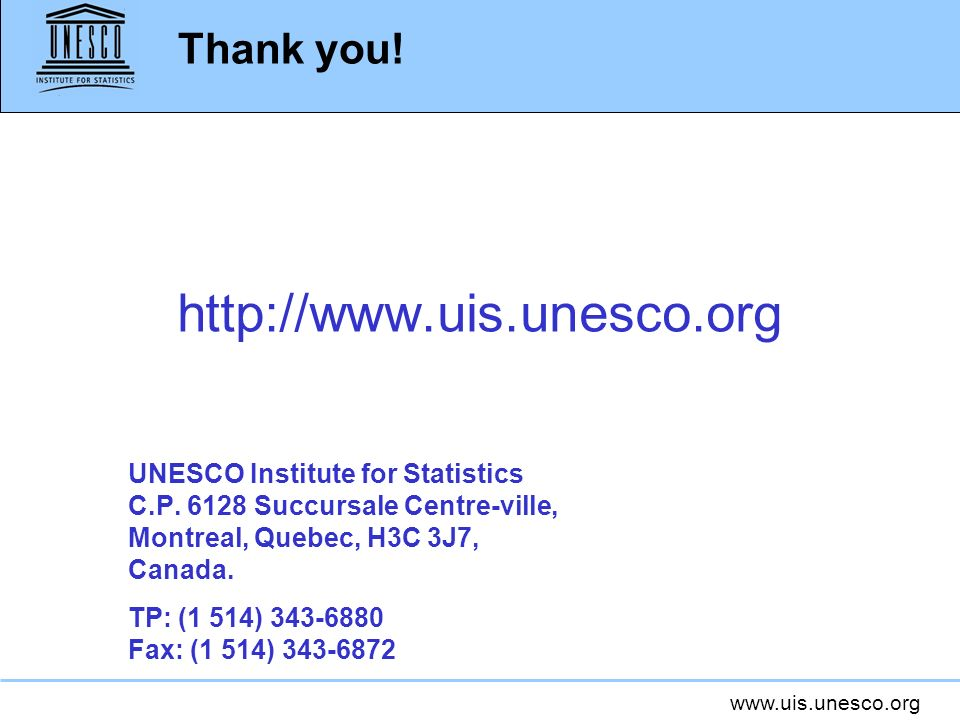 www.uis.unesco.org Thank you.http://www.uis.unesco.org UNESCO Institute for Statistics C.P.