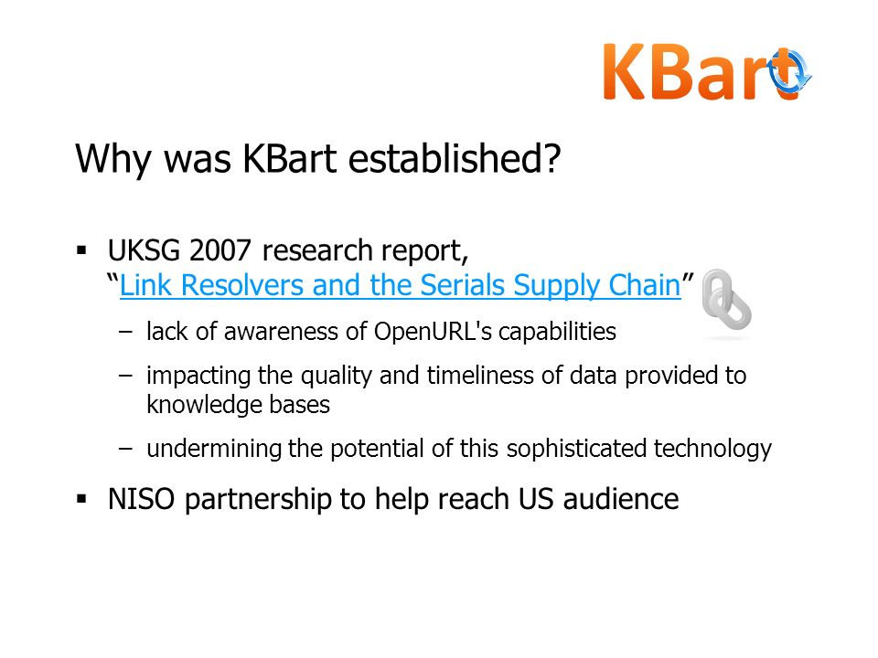 Why was KBart established? UKSG 2007 research report,Link Resolvers and the Serials Supply ChainLink Resolvers and the Serials Supply Chain –lack of a