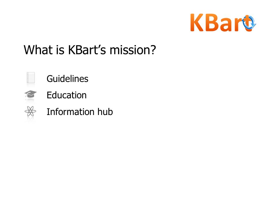 Guidelines Education Information hub What is KBarts mission?