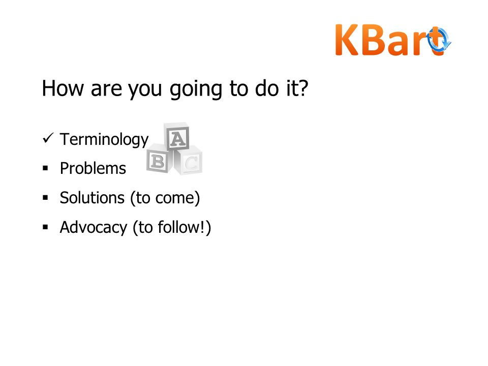 How are you going to do it? Terminology Problems Solutions (to come) Advocacy (to follow!)