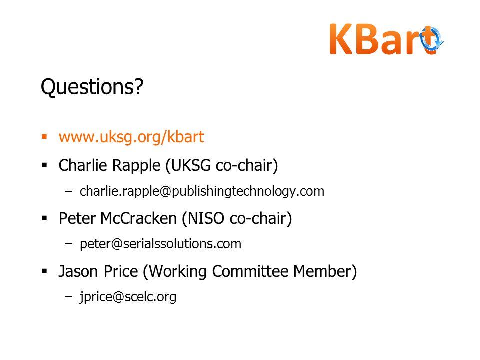 Questions? www.uksg.org/kbart Charlie Rapple (UKSG co-chair) –charlie.rapple@publishingtechnology.com Peter McCracken (NISO co-chair) –peter@serialsso