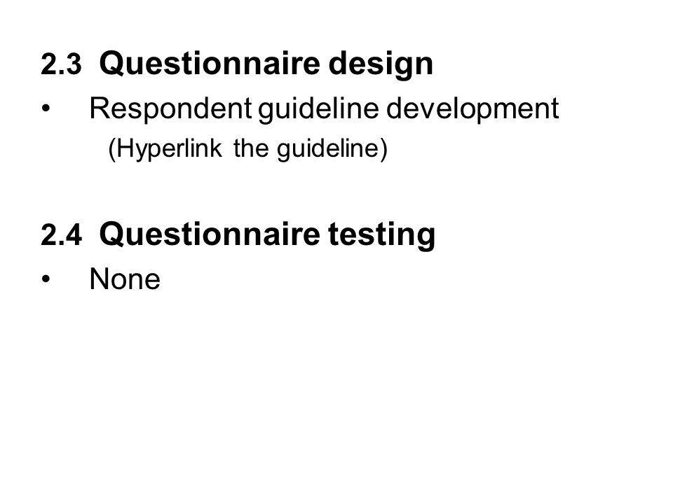 2.3 Questionnaire design Respondent guideline development (Hyperlink the guideline) 2.4 Questionnaire testing None