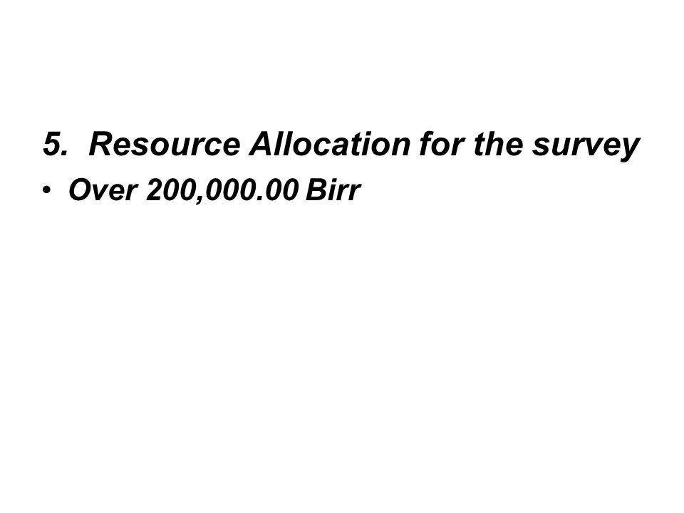 5. Resource Allocation for the survey Over 200, Birr