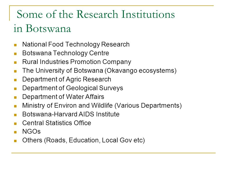 Some of the Research Institutions in Botswana National Food Technology Research Botswana Technology Centre Rural Industries Promotion Company The Univ