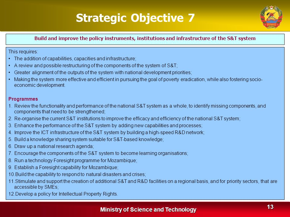 Ministry of Science and Technology 13 Strategic Objective 7 This requires: The addition of capabilities, capacities and infrastructure; A review and p