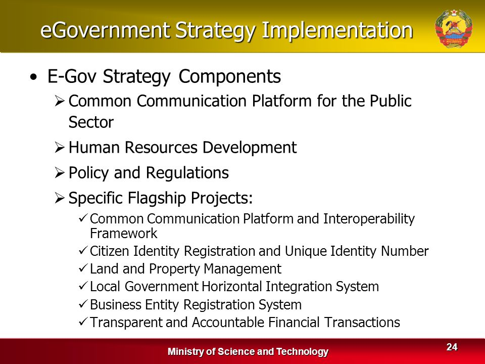 Ministry of Science and Technology 24 eGovernment Strategy Implementation E-Gov Strategy Components Common Communication Platform for the Public Secto
