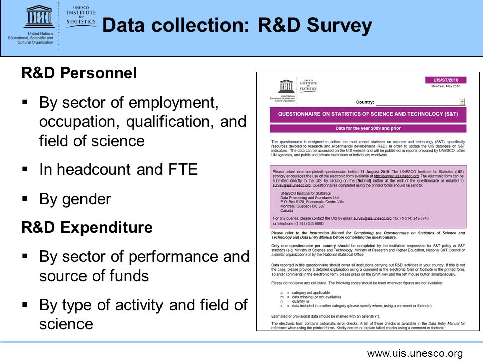 www.uis.unesco.org Data collection: R&D Survey R&D Personnel By sector of employment, occupation, qualification, and field of science In headcount and