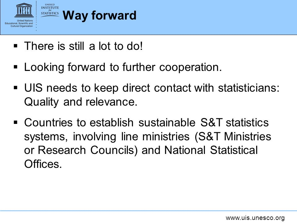 www.uis.unesco.org Way forward There is still a lot to do.
