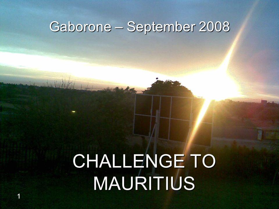 CHALLENGE TO MAURITIUS Gaborone – September 2008 1