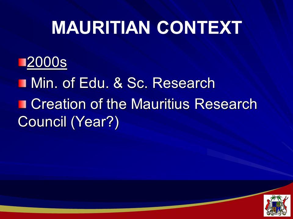 MAURITIAN CONTEXT 2000s Min. of Edu. & Sc. Research Min.