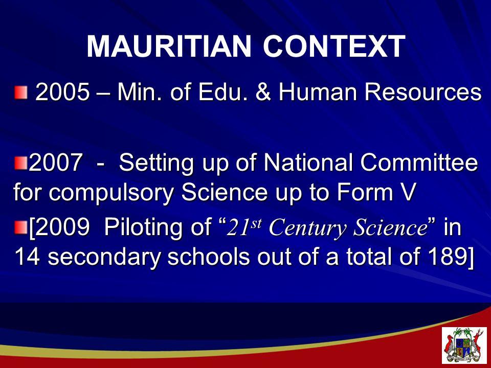 MAURITIAN CONTEXT 2005 – Min. of Edu. & Human Resources 2005 – Min.