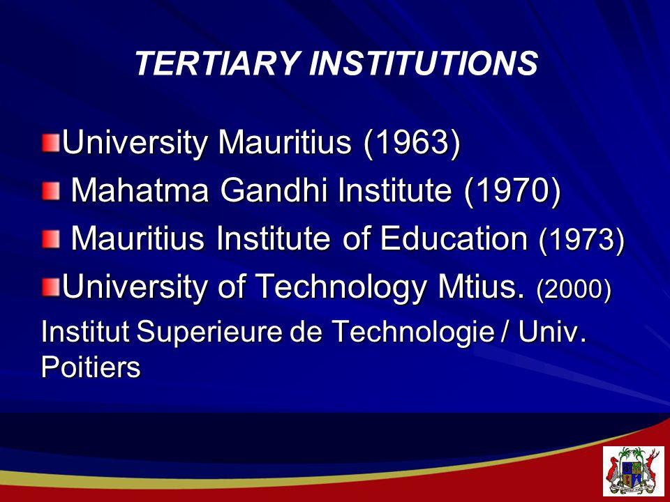 TERTIARY INSTITUTIONS University Mauritius (1963) Mahatma Gandhi Institute (1970) Mahatma Gandhi Institute (1970) Mauritius Institute of Education (1973) Mauritius Institute of Education (1973) University of Technology Mtius.