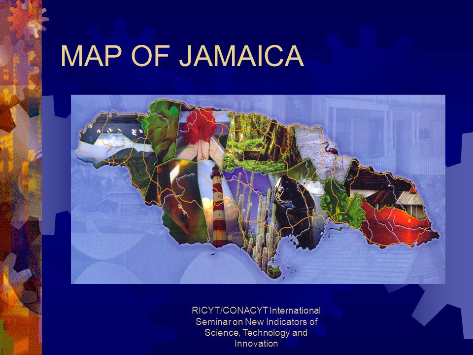 RICYT/CONACYT International Seminar on New Indicators of Science, Technology and Innovation MAP OF JAMAICA