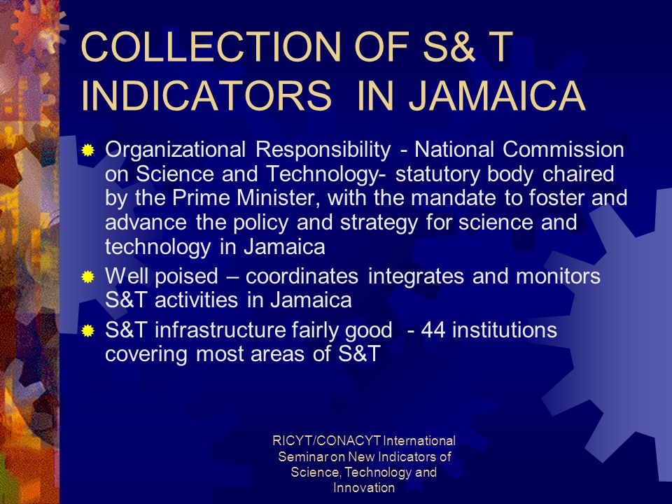 RICYT/CONACYT International Seminar on New Indicators of Science, Technology and Innovation COLLECTION OF S& T INDICATORS IN JAMAICA Organizational Re
