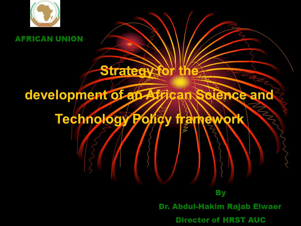 Strategy for the development of an African Science and Technology Policy framework By Dr.