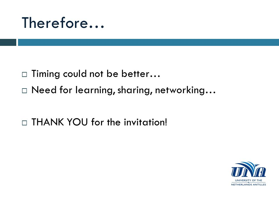Therefore… Timing could not be better… Need for learning, sharing, networking… THANK YOU for the invitation!