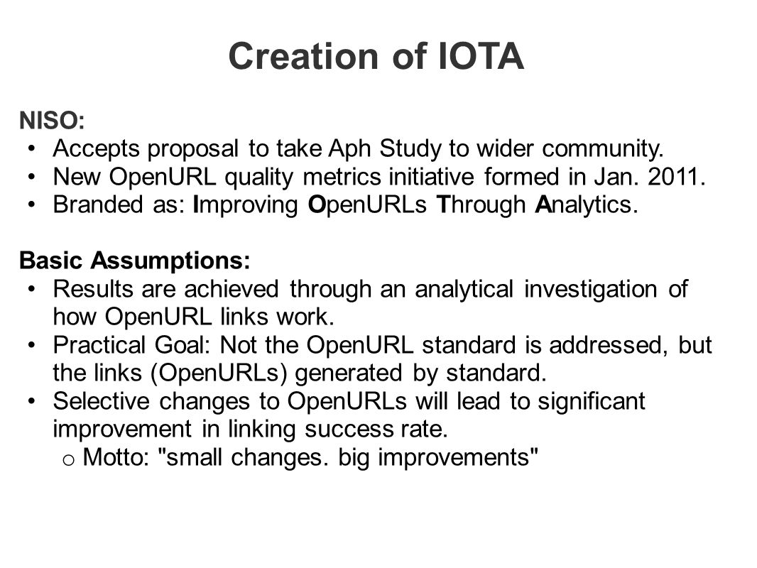 Creation of IOTA NISO: Accepts proposal to take Aph Study to wider community. New OpenURL quality metrics initiative formed in Jan. 2011. Branded as: